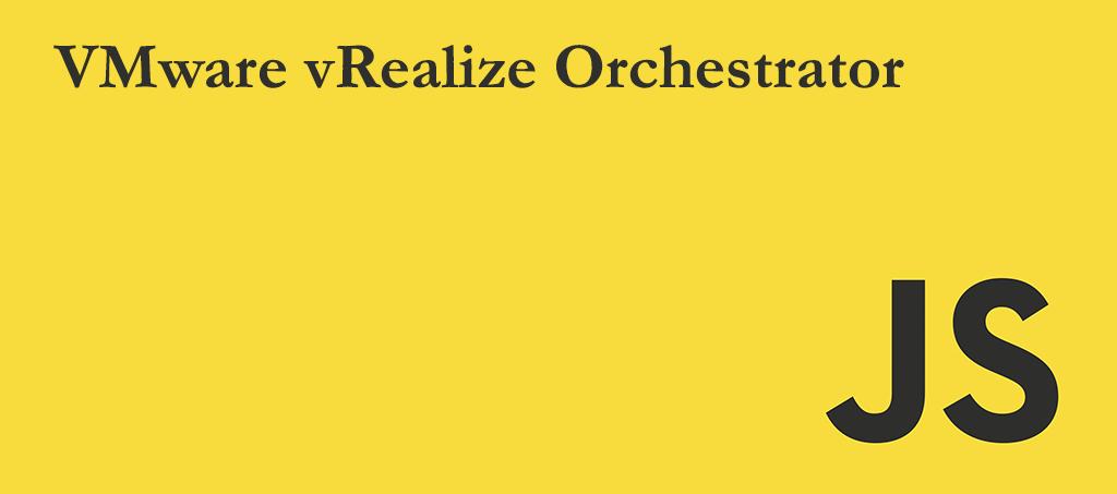 VMware-vRealize-Orchestrator-Javascript